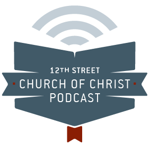 12th Street Church of Christ Podcast
